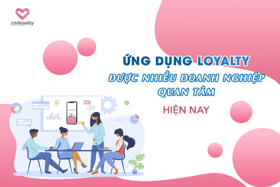 Ung-dung-Loyalty-duoc-nhieu-doanh-nghiep-quan-tam-hien-nay